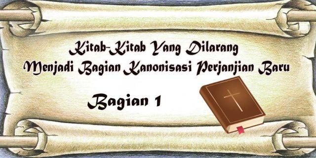 Kitab-Kitab Yang Dilarang Menjadi Bagian Kanonisasi Perjanjian Baru | Bagian 1