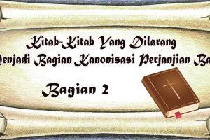Kitab-Kitab Yang Dilarang Menjadi Bagian Kanonisasi Perjanjian Baru | Bagian 2